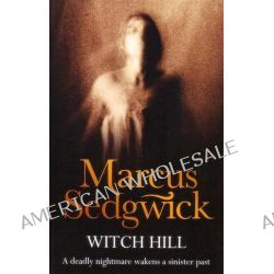 Witch Hill, A Deadly Nightmare Wakens a Sinister Past by Marcus Sedgwick, 9781858818832.