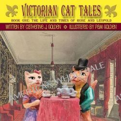 Victorian Cat Tales, Book One, The Life and Times of Rose and Leopold by Catherine J Golden, 9781612961880.