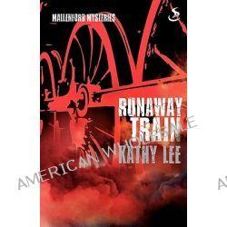 Runaway Train, Runaway Train by Kathy Lee, 9781844275052.