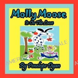 Molly Moose Is on the Loose by Penelope Dyan, 9781614770251.