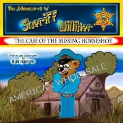 The Adventures of Sheriff Williker, /Book 1: The Case of the Missing Horseshoe by Kim Hansen, 9781495975097.