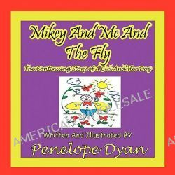 Mikey And Me And The Fly---The Continuing Story Of A Girl And Her Dog by Penelope Dyan, 9781935118947.
