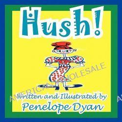 Hush! by Penelope Dyan, 9781935630531.