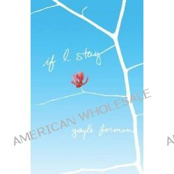 If I Stay by Gayle Forman, 9781594138140.