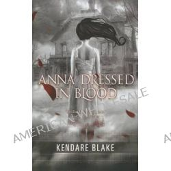 Anna Dressed in Blood by Kendare Blake, 9781410451002.