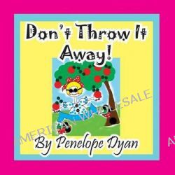 Don't Throw It Away! by Penelope Dyan, 9781614771494.
