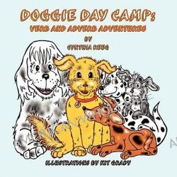 Doggie Day Camp, Verb and Adverb Adventures by Cynthia Reeg, 9781935137221.
