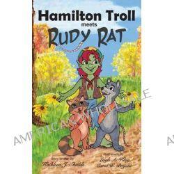 Hamilton Troll Meets Rudy Rat by Kathleen J Shields, 9781941345139.