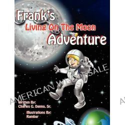 Frank's Living on the Moon Adventure Volume 1 by Sr Charles Danna, 9781616332129.