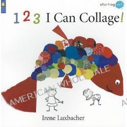 1 2 3 I Can Collage! by Irene Luxbacher, 9781554533145.