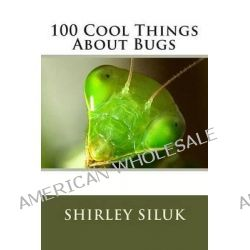 100 Cool Things about Bugs by Shirley Siluk, 9780692248041.