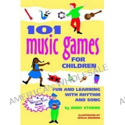 101 Music Games for Children, Fun and Learning with Rhythm and Song by Storms & Hurd, 9781630268091.