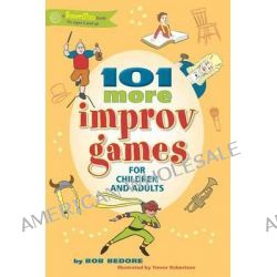 101 More Improv Games for Children and Adults by Bob Bedore, 9781630266578.