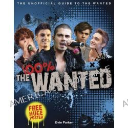 100% The Wanted: The Unofficial Biography, the Unofficial Biography by Evie Parker, 9780857510365.