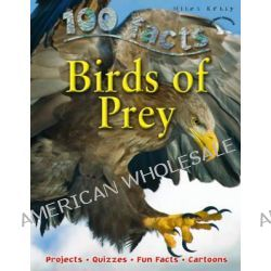 100 Facts : Birds of Prey, Projects, Quizzes, Fun Facts, Cartoons by Camilla de la Bedoyere, 9781848102637.