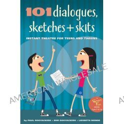 101 Dialogues, Sketches and Skits, Instant Theatre for Teens and Tweens by Paul Rooyackers, 9780897936781.