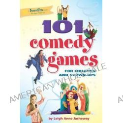 101 Comedy Games for Children and Grown-Ups by Leigh Anne Jasheway, 9781630266394.