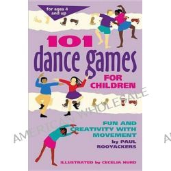 101 Dance Games for Children, Fun and Creativity with Movement by Paul Rooyackers, 9780897931717.