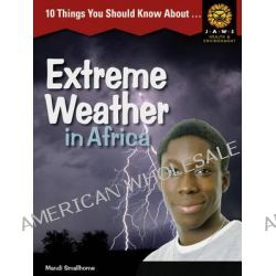 10 Things You Should Know About ,... Extreme Weather in Africa by Mandi Smallhorne, 9781408230787.