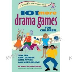101 More Drama Games for Children, New Fun and Learning with Acting and Make-Believe by Paul Rooyackers, 9781630267421.