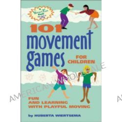 101 Movement Games for Children, Fun and Learning with Playful Movement by Huberta Wiertsema, 9780897933469.