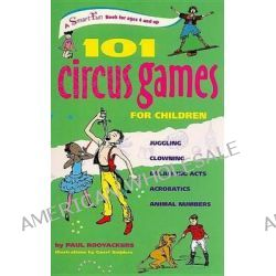 101 Circus Games for Children, Juggling -- Clowning -- Balancing Acts -- Acrobatics -- Animal Numbers by Paul Rooyackers, 9780897935173.