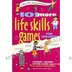 101 More Life Skills Games for Children, Learning, Growing, Getting Along (ages 9-15) by Bernie Badegruber, 9780897934435.