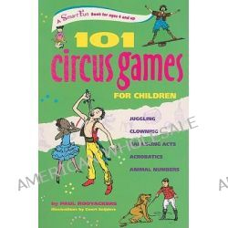 101 Circus Games for Children, Juggling, Clowning, Balancing Acts, Acrobatics, Animal Numbers by Paul Rooyackers, 9780897935166.