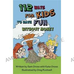 112 Ways for Kids to Have Fun Without Money by Sam Gross, 9781938326110.