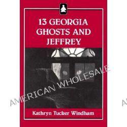 13 Georgia Ghosts and Jeffrey by Deceased Kathryn Tucker Windham, 9780817303778.