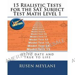 15 Realistic Tests for the SAT Subject Test Math Level 1, Up to Date and True to Life by Rusen Meylani, 9781451581270.