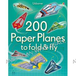 200 Paper Planes to Fold and Fly by Andy Tudor, 9781409557067.