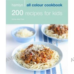 200 Recipes for Kids, Hamlyn All Colour Cookery by Emma Jane Frost, 9780600619291.