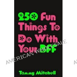 250 Fun Things to Do with Your Bff by Tammy Mitchell, 9781481114417.