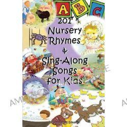 201 Nursery Rhymes & Sing-Along Songs for Kids by Jennifer M Edwards, 9781475052824.