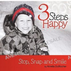 3 Steps to Happy, Stop, Snap and Smile by Amelia Durocher, 9781452529707.
