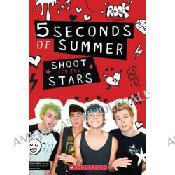 5 Seconds of Summer, Shoot for the Stars by Scholastic, Inc., 9780545818377.