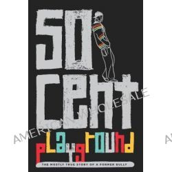 50 Cent Playground, The Mostly True Story Of A Former Bully by 50 Cent, 9781780873305.
