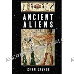 Ancient Aliens by Sean Keyhoe, 9781500418458.