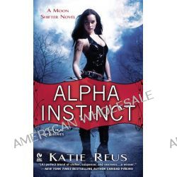 Alpha Instinct, A Moon Shifter Novel by Katie Reus, 9780451236098.