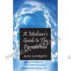 A Medium's Guide to the Paranormal by June Lundgren, 9781478705833.