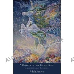A Unicorn in your Living-Room, A guide to Spiritual Illumination by Adela Simons, 9781783064649.