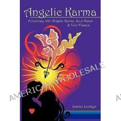 Angelic Karma, A Journey into Angels, Karma, Soul Mates & Twin Flames by Lianne Lockyer, 9781438965550.