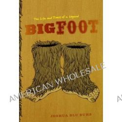 Bigfoot, The Life and Times of a Legend by Joshua Blu Buhs, 9780226079806.