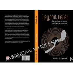 Beyond Belief, Skepticism, Science and the Paranormal by Martin Bridgstock, 9780521758932.