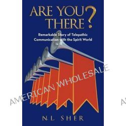 Are You There?, Remarkable Story of Telepathic Communication with the Spirit World by N L Sher, 9781491739655.