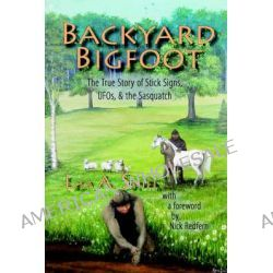 Backyard Bigfoot, The True Story of Stick Signs, UFOs, & the Sasquatch by Lisa A Shiel, 9780974655369.