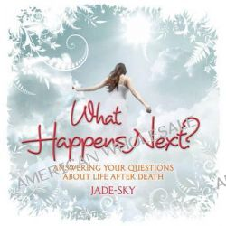 What Happens Next?, Answering Your Questions About Life After Death by Jade-Sky, 9781921295324.