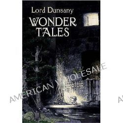 Wonder Tales, The Book of Wonder and Tales of Wonder by Baron Dunsany, 9780486432014.