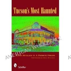 Tucson's Most Haunted by Katie Mullaly, 9780764331534.